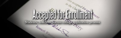 Accepted for Enrollment: Students, teachers discuss college application process