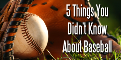 5 Things You Didn't Know About Baseball