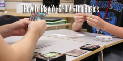 How To: Play Yu-Gi-Oh! – The Basics