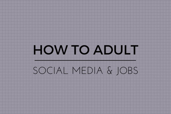 How to Adult: Cleaning Social Media For a Job
