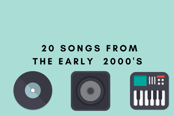 20 Songs From The Early 2000's