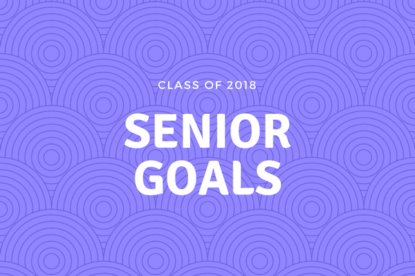 Class of 2018: Senior Goals