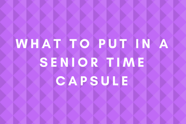 What to Put in a Senior Time Capsule